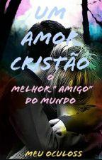 """Um Amor Cristao: O Melhor """"Amigo"""" Do Mundo by MeuOculoss"""