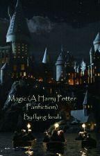 Magic (A Harry Potter Fanfiction- on hold) by flying_koala