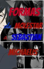 Formas de Molestar a Sebastian Michaelis by mfpgrant
