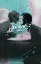DERANGED  - H.S. [Under A MAJOR Construction]  by crypticfemme