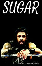 Sugar •roman reigns• by certifiedG