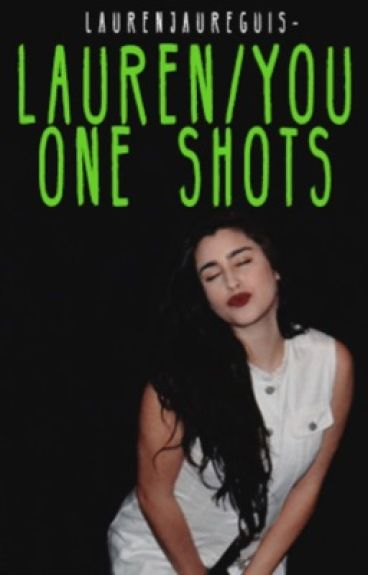 Lauren/You One shots