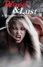 Blood and Lust: A Vampires Life by xXMysticChicXx