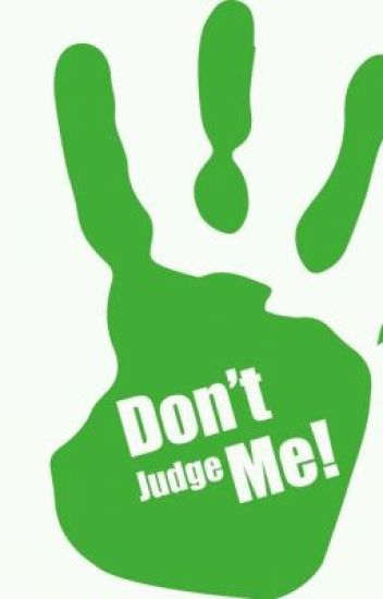 You Cant Judge Me!