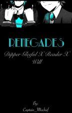 Renegades (Dipper Gleeful X Reader x Will) by Captain_Mischief