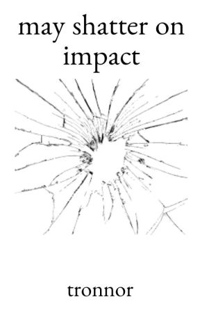 May Shatter On Impact (Tronnor AU) by _justanothersky_