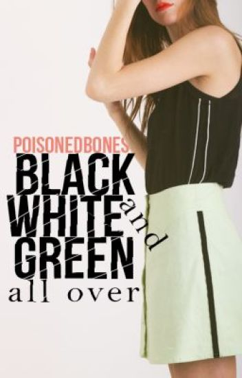 Black, White and Green All Over [one-shot]