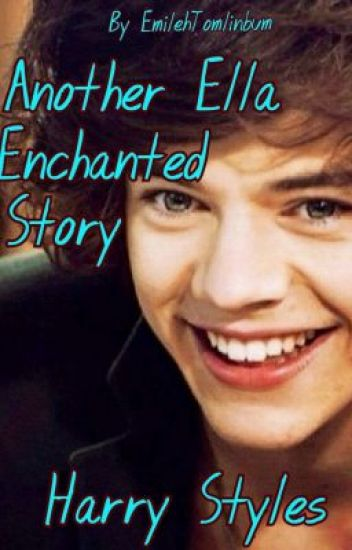 Another Ella Enchanted Story ~Harry Styles~