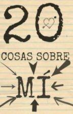 20 Cosas sobre mi by Elena131994