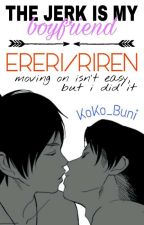 The Jerk Is My Boyfriend • Ereri/Riren by -otaku-trash-