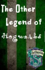 The Other Legend of Hogwarts - Slytherin by hannahissopotterlike
