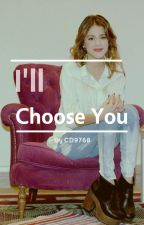 I'll Choose You by Cd9768