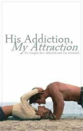 His Addiction, My Attraction by DaynaBeagle