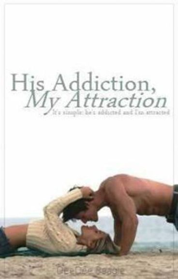 His Addiction, My Attraction