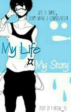 My Life ¤ My Story [END] by Dhew_90