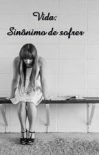 Vida: sinônimo de sofrer by larii_falcao3