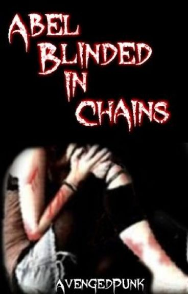 ,-~*Abel Blinded In Chains*~-, by AvengedPunk