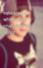 estados de whats para criaturitas del señor by ElrubiuusOMG