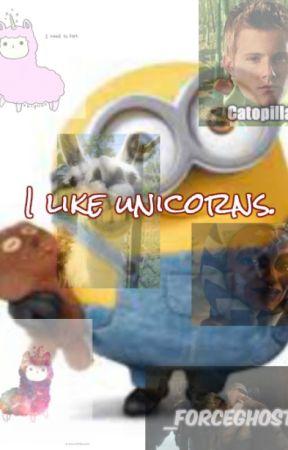 I like Unicorns. by _ForceGhost_