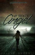 My Broken Angel by galaxy_queen_1