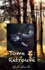 [La guerre des Clans] Cycle 1 : Origines Tome 2 : Retrouvé by Etoile-Eternelle