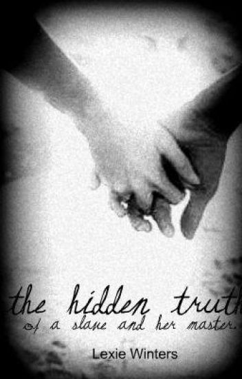 The Hidden Truth - of a slave and her master.