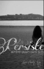 la vie persiste by ecrire-pour-survivre