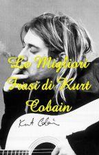 Le Migliori Frasi di Kurt Cobain by EvenColdNovemberRain