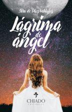 Lágrima de ángel I (¡Ya a la venta en librerías!) by sdkenser