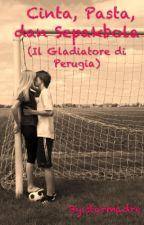 Cinta, Pasta, dan Sepakbola (Il Gladiatore di Perugia) by starmadre