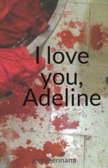 I love you, Adeline