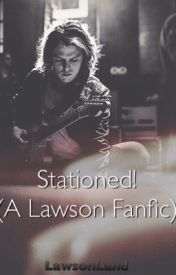 Stationed! (A Lawson Fanfic) by LawsonLand