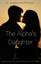 The Alpha's Daughter by amberismybfflforever