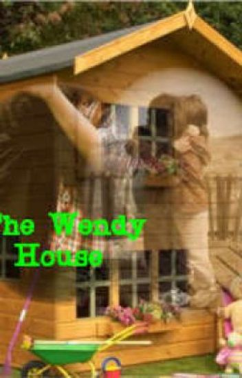 The Wendy House _ON HOLD_