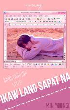 Ikaw Lang Sapat Na [Yoongi ff] #Wattys2017 by minswaega