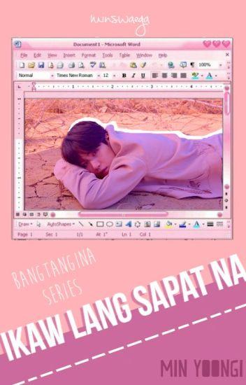 Ikaw Lang Sapat Na [Yoongi ff] #Wattys2017
