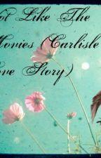 Not Like The Movies (Carlisle Love Story)(Watty Awards 2013) by Ruth_Ashley