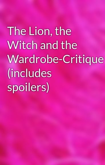 The Lion, the Witch and the Wardrobe-Critique (includes spoilers) by Imaginationismylife