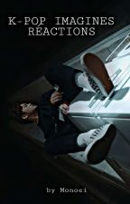 KPOP IMAGINE/RÉACTION by TofeeNut