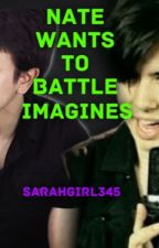 NateWantsToBattle Imagines!  by Sarahgirl345