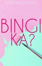 Bingi ka?! (One Shot) by Yourlonglostsister
