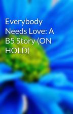 Everybody Needs Love: A B5 Story (ON HOLD) by Mimi307