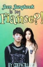 Jeon Jungkook is my Fiance?! (COMPLETED) by arianasjagiya
