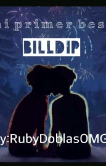 Mi primer beso Billdip -One shot-