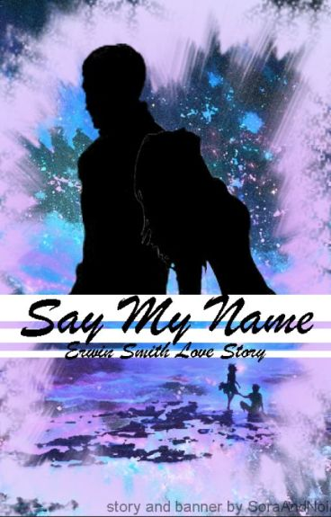 Say My Name {Erwin Smith-No Regrets} by SoraAndNoir