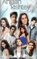 Anjaan Rishtey Bollywood [COMPLETED] by dezertroze