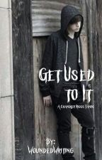 Get Used To It (Chandler Riggs fanfic) by WoundedWriting
