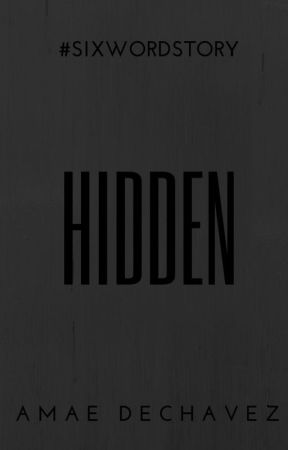 Hidden - #sixwordstory by amaeauthor