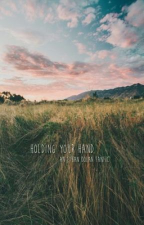 Holding Your Hand | e.d. by dangitdolans