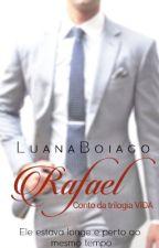 Rafael (Conto da Trilogia: Vida) PARADA, EM REVISÃO by _SemSaida_